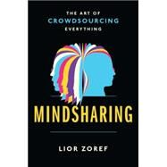 Mindsharing: The Art of Crowdsourcing Everything by Zoref, Lior, 9781591846659