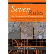 Seven Rules for Sustainable Communities : Design Strategies for the Post Carbon World by Condon, Patrick M.; Yaro, Robert, 9781597266659