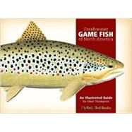 Freshwater Game Fish of North America: An Illustrated Guide by Thompson, Peter, 9780892726660