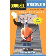Oddball Wisconsin : A Guide to 400 Really Strange Places by Unknown, 9781613746660
