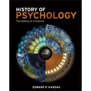 History of Psychology The Making of a Science by Kardas, Edward P., 9781111186661
