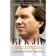 RFK Jr. Robert F. Kennedy, Jr. and the Dark Side of the Dream by Oppenheimer, Jerry, 9781250096661