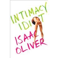 Intimacy Idiot by Oliver, Isaac, 9781476746661