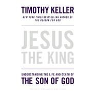 Jesus the King Understanding the Life and Death of the Son of God by Keller, Timothy, 9781594486661
