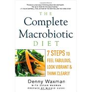 The Complete Macrobiotic Diet: 7 Steps to Feel Fabulous, Look Vibrant, and Think Clearly 9781605986661R