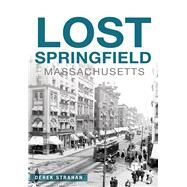 Lost Springfield Massachusetts by Strahan, Derek, 9781467136662