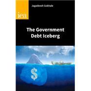 The Government Debt Iceberg by Gokhale, Jagadeesh, 9780255366663