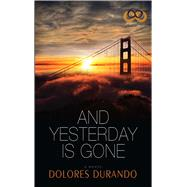And Yesterday Is Gone by Durando, Dolores, 9781593096663