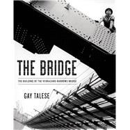 The Bridge The Building of the Verrazano-Narrows Bridge by Talese, Gay, 9781620406663