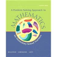 A Problem Solving Approach to Mathematics for Elementary School Teachers by Billstein, Rick; Libeskind, Shlomo; Lott, Johnny, 9780321756664