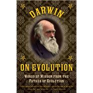 Darwin on Evolution: Words of Wisdom from the Father of Evolution by Darwin, Charles, 9781632206664