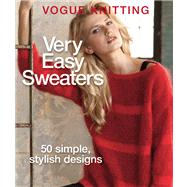 Vogue® Knitting Very Easy Sweaters 50 Simple, Stylish Designs by Unknown, 9781936096664