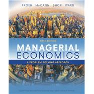 Managerial Economics by Luke M. Froeb; Brian T. McCann; Michael R. Ward; Mike Shor, 9781337106665