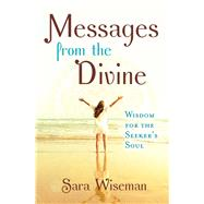 Messages from the Divine Wisdom for the Seeker's Soul by Wiseman, Sara, 9781582706665