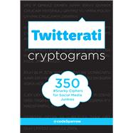 Twitterati Cryptograms 350 Snarky Ciphers for Social Media Junkies by Unknown, 9781454916666