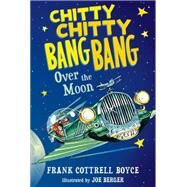 Chitty Chitty Bang Bang over the Moon by BOYCE, FRANK COTTRELLBERGER, JOE, 9780763676667