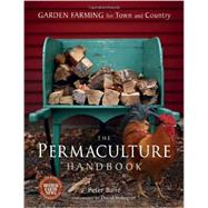 The Permaculture Handbook: Garden Farming for Town and Country by Bane, Peter; Holmgren, David, 9780865716667