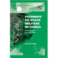 Pathways to State Welfare in Korea: Interests, Ideas and Institutions by Hwang,Gyu-Jin, 9781138266667