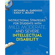 Instructional Strategies for Students With Mild, Moderate, and Severe Intellectual Disability by Gargiulo, Richard M.; Bouck, Emily C., 9781506306667