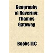 Geography of Havering : Thames Gateway by , 9781156216668