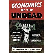 Economics of the Undead by Whitman, Glen; Dow, James, 9781442256668