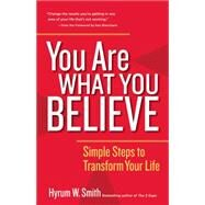 You Are What You Believe by SMITH, HYRUM W.BLANCHARD, KEN, 9781626566668