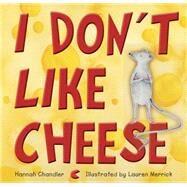 I Don't Like Cheese by Chandler, Hannah; Merrick, Lauren, 9781921966668