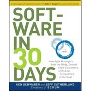 Software in 30 Days : How Agile Managers Beat the Odds, Delight Their Customers, and Leave Competitors in the Dust by Schwaber, Ken; Sutherland, Jeff, 9781118206669