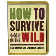 How to Survive in the Wild by Martin, Sam; Casucci, Christian, 9781626866669