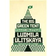 The Big Green Tent A Novel by Ulitskaya, Ludmila; Gannon, Polly, 9780374166670