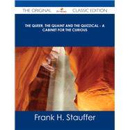 The Queer, the Quaint and the Quizzical: A Cabinet for the Curious by Stauffer, Frank H., 9781486486670