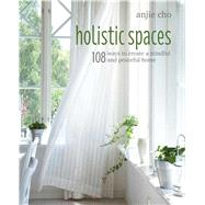 Holistic Spaces by Cho, Anjie, 9781782496670