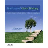 The Power of Critical Thinking Effective Reasoning About Ordinary and Extraordinary Claims by Vaughn, Lewis, 9780199856671