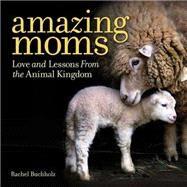 Amazing Moms by Buchholz, Rachel, 9781426216671