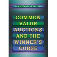 Common Value Auctions and the Winner's Curse by Kagel, John Henry, 9780691016672