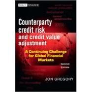 Counterparty Credit Risk and Credit Value Adjustment : A Continuing Challenge for Global Financial Markets by Gregory, Jon, 9781118316672