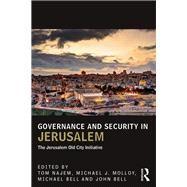 Governance and Security in Jerusalem: The Jerusalem Old City Initiative by Najem; Tom, 9781138666672