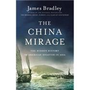 The China Mirage by Bradley, James, 9780316196673