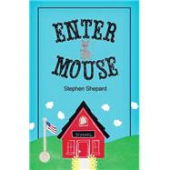 Enter Mouse by Shepard, Stephen, 9781480966673