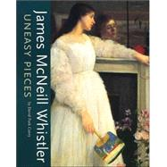 James Mcneill Whistler: Uneasy Pieces by Whistler, James McNeill, 9780917046674