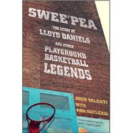 Swee'pea The Story of Lloyd Daniels and Other Playground Basketball Legends by Valenti, John; Naclerio, Ron, 9781501116674