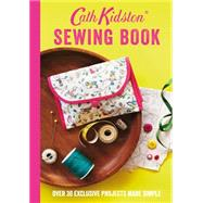 Cath Kidston Sewing Book: Over 30 Exclusive Projects Made Simple by Kidston, Cath; Platts, Rita, 9781849496674
