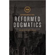 Reformed Dogmatics by Vos, Geerhardus, Ph.D.; Gaffin, Richard B.; Batteau, Kim; Boonstra, Harry; Godbehere, Annemie, 9781577996675