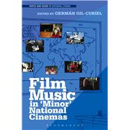 Film Music in 'Minor' National Cinemas by Gil-Curiel, Germán, 9781628926675