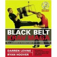 Black Belt Krav Maga Elite Techniques of the World's Most Powerful Combat System by Levine, Darren; Hoover, Ryan, 9781569756676