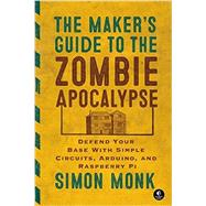The Maker's Guide to the Zombie Apocalypse by Monk, Simon, 9781593276676
