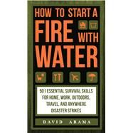 How to Start a Fire with Water by David, Arama, 9781626866676