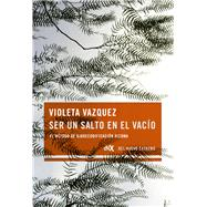 Ser un salto en el vacío / Be a Jump in the Void by Vazquez, Violeta, 9789876096676