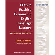 Keys to Teaching Grammar to English Language Learners, Second Ed.: A Practical Handbook by Keith S. Folse, 9780472036677