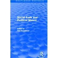 Social Ends and Political Means (Routledge Revivals) by Honderich; Ted, 9781138856677
